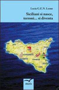 Siciliani si nasce, terroni... si diventa