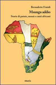 Msungu addio. Storie di patate, masai e canti africani
