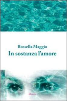 In sostanza l'amore - Rossella Maggio - copertina