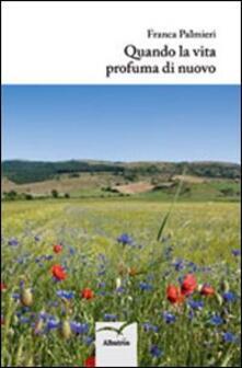 Quando la vita profuma di nuovo - Franca Palmieri - copertina