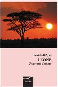Leone. Una storia d'amore - D'Agati Gabriella - wuz.it