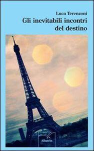 Foto Cover di Gli inevitabili incontri del destino, Libro di Luca Terenzoni, edito da Gruppo Albatros Il Filo