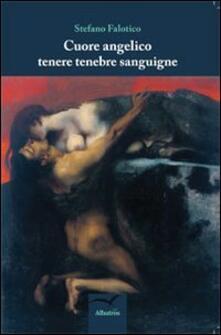 Cuore angelico tenebre sanguigne - Stefano Falotico - copertina