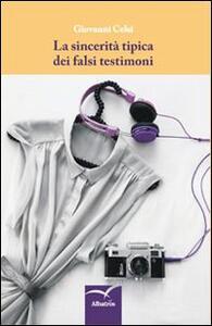 La sincerità tipica dei falsi testimoni