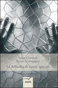 Libro La difficoltà di essere speciali Santa Costanzo , Renzo Scortegagna