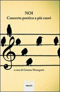 Foto Cover di Noi. Concerto poetico a più cuori, Libro di  edito da Gruppo Albatros Il Filo
