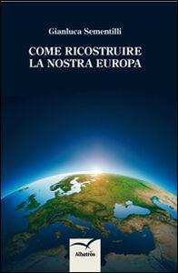 Come ricostruire la nostra Europa