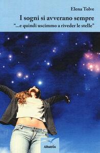 Foto Cover di I sogni si avverano sempre «...e quindi uscimmo a riveder le stelle», Libro di Elena Tolve, edito da Gruppo Albatros Il Filo