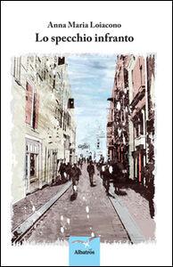 Libro Lo specchio infranto Anna M. Loiacono
