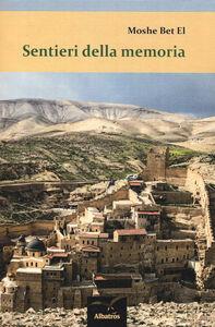 Foto Cover di Sentieri della memoria, Libro di Moshe Bet-El, edito da Gruppo Albatros Il Filo