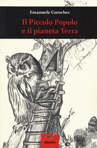 Libro Il Piccolo Popolo e il pianeta Terra Emanuele Corocher