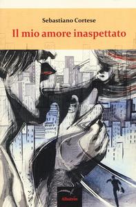 Libro Il mio amore inaspettato Sebastiano Cortese