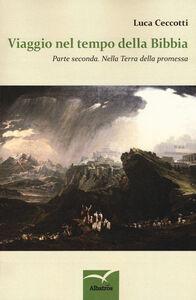 Viaggio nel tempo della Bibbia. Vol. 2: Nella terra della promessa.