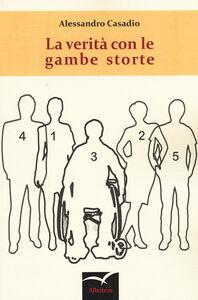 Foto Cover di Le verità con le gambe storte, Libro di Alessandro Casadio, edito da Gruppo Albatros Il Filo