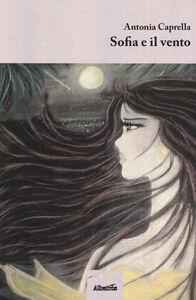 Foto Cover di Sofia e il vento, Libro di Antonia Caprella, edito da Gruppo Albatros Il Filo
