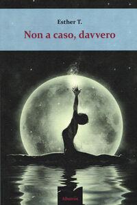 Foto Cover di Non a caso, davvero, Libro di T. Esther, edito da Gruppo Albatros Il Filo