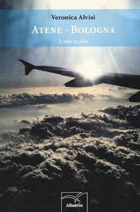 Libro Atene-Bologna. Uno scalo Veronica Alvisi