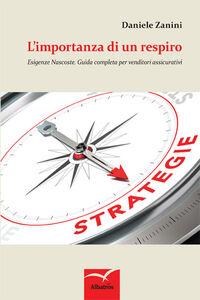 Libro L' importanza di un respiro. Esigenze nascoste. Guida completa per venditori assicurativi Daniele Zanini