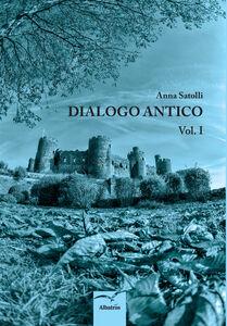 Foto Cover di Dialogo antico, Libro di Anna Satolli, edito da Gruppo Albatros Il Filo