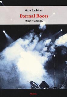 Eternal roots (radici eterne) - Mara Bachiorri - copertina