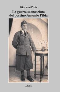 La guerra sconosciuta del postino Antonio Pibia