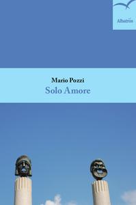 Libro Solo amore Mario Pozzi