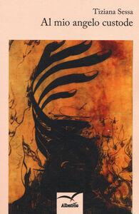Libro Al mio angelo custode Tiziana Sessa