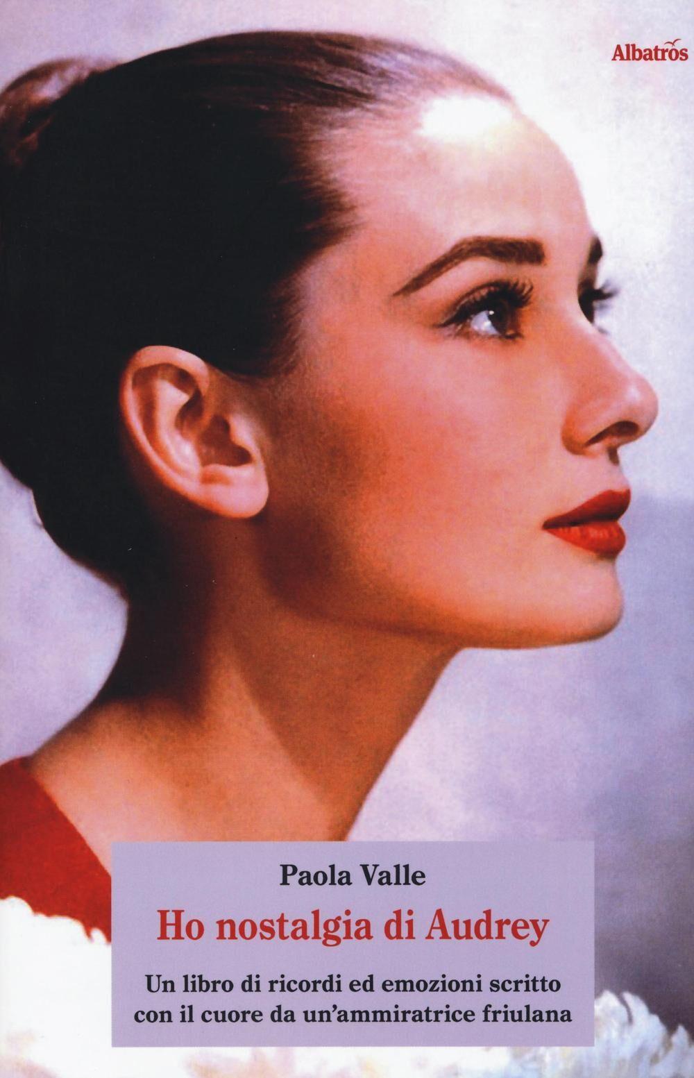 Ho nostalgia di Audrey. Un libro di ricordi ed emozioni scritto con il cuore da un'ammiratrice friulana