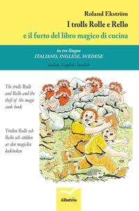 I I trolls Rolle e Rello e il furto del libro magico di cucina. Ediz. italiana, inglese e svedese - Ekström Roland - wuz.it