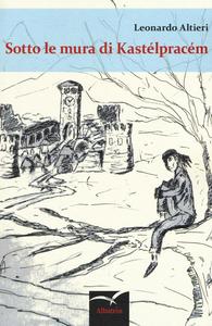 Libro Sotto le mura di Kastélpracém Leonardo Altieri