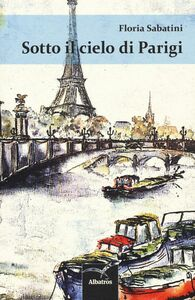 Libro Sotto il cielo di Parigi Floria Sabatini
