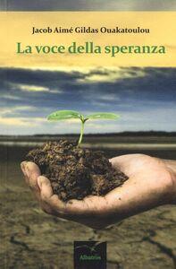 Foto Cover di La voce della speranza, Libro di Jacob A. G. Ouakatoulou, edito da Gruppo Albatros Il Filo