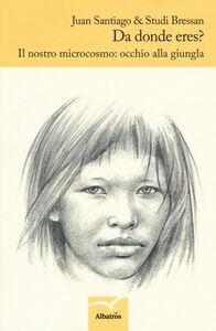 Foto Cover di Da donde eres? Il nostro microcosmo: occhio alla giungla, Libro di Juan Santiago, edito da Gruppo Albatros Il Filo