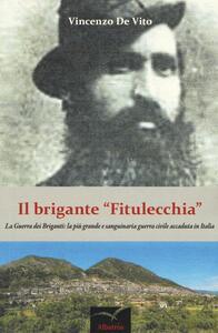 Il brigante «Fitulecchia». La guerra dei briganti: la più grande e sanguinaria guerra civile accaduta in Italia