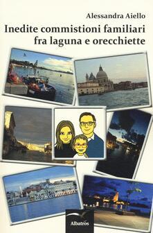 Inedite commistioni familiari fra laguna e orecchiette - Alessandra Aiello - copertina