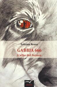Gabbia 666. L'alba del futuro