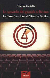 Lo sguardo del grande schermo. La filosofia sui set di Vittorio De Sica