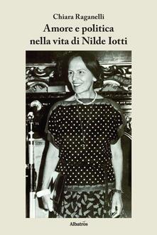 Amore e politica nella vita di Nilde Iotti - Chiara Raganelli - copertina