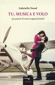 Tu, musica e volo (50 poesie di amore appassionate)