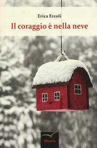 Il coraggio è nella neve - Erica Ercoli - copertina