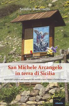 San Michele arcangelo in terra di Sicilia. Apparizioni e profezie dellarcangelo san Michele a Salvo Valenti in Petralia Sottana.pdf