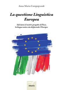Grandtoureventi.it La questione linguistica europea. Salviamo il nostro progetto di pace, la lingua unica sta disfacendo l'Europa Image