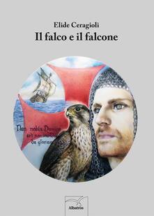 Il falco e il falcone - Elide Ceragioli - ebook
