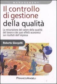 Il controllo di gestione della qualità. La misurazione del valore della qualità del lavoro e dei suoi effetti economici sui risultati d'impresa
