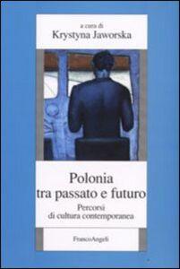 Foto Cover di Polonia tra passato e futuro. Percorsi di cultura contemporanea, Libro di  edito da Franco Angeli