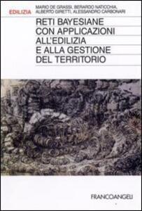 Libro Reti bayesiane con applicazioni all'edilizia e alla gestione del territorio Mario De Grassi Bernardo Naticchia Alberto Giretti