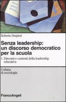 Squillogame.it Senza leadership: un discorso democratico per la scuola. Vol. 1: Discorsi e contesti della leadership educativa. Image
