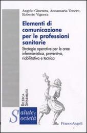 Elementi di comunicazione per le professioni sanitarie. Strategie operative per le aree infermieristica, preventiva, riabilitativa e tecnica