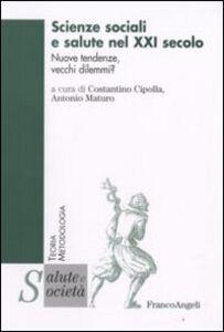 Foto Cover di Scienze sociali e salute nel XXI secolo. Nuove tendenze, vecchi dilemmi?, Libro di  edito da Franco Angeli