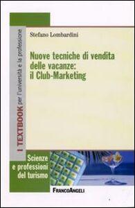 Libro Nuove tecniche di vendita delle vacanze: il club-marketing Stefano Lombardini